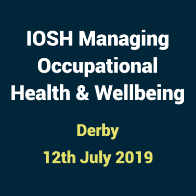 2019 07 12 IOSH Occupational Health and Wellbeing Training Courses in Derby