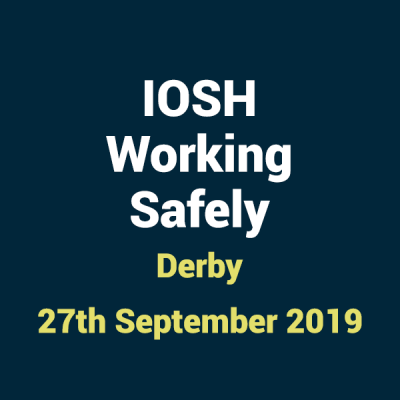 2019 09 27 IOSH Working Safely training Course in Derby