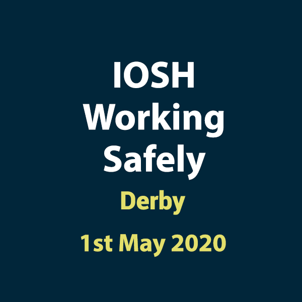 2020 05 01 IOSH Working Safely training Course in Derby